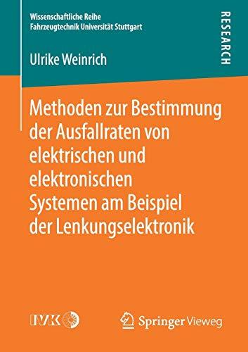 Methoden zur Bestimmung der Ausfallraten von elektrischen und elektronischen Systemen am Beispiel der Lenkungselektronik (Wissenschaftliche Reihe Fahrzeugtechnik Universität Stuttgart)