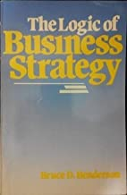 The Logic of Business Strategy by Bruce D. Henderson (1984-10-03)