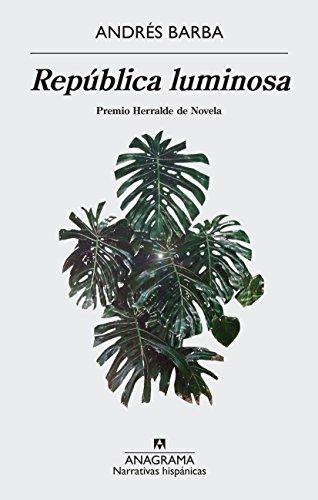 República luminosa: 597 (Narrativas Hispanicas)