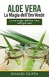 Aloe Vera: La Magia dell'Oro Verde: La meraviglia dell'Aloe Vera nell'Ayurveda (BOOKS ON DEMAND) (Italian Edition)