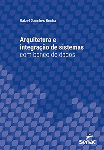 Arquitetura e integração de sistemas com banco de dados (Série Universitária)