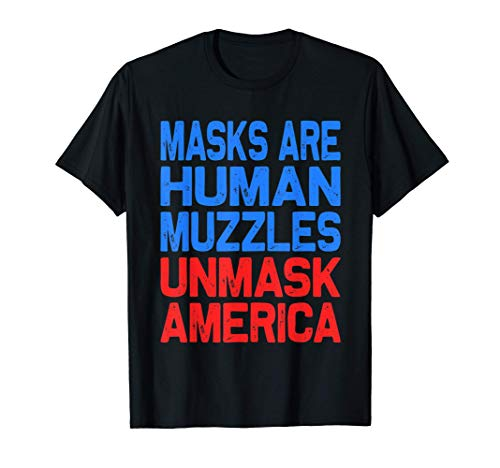 Masks Are Human Muzzles Unmask America T-Shirt