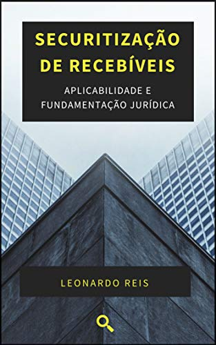 Securitização de Recebíveis: Aplicabilidade e Fundamentação Jurídica