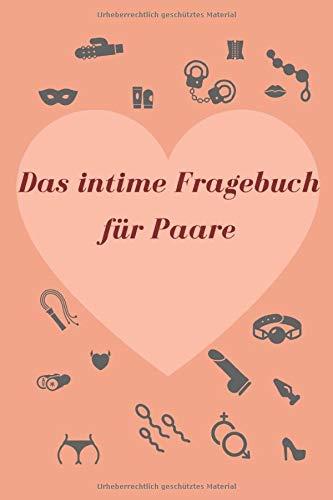 Das intime Fragebuch für Paare: über 350 intime & indiskrete Fragen