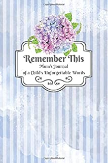 Mom's Journal of a Child's Unforgettable Words: Remember the Outrageously Funny, Brutally Honest, and Sweet Things Your Child Says (Remember This)