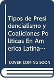 Tipos de presidencialismo y coaliciones politicas (Biblioteca del Pensamiento Argentino)