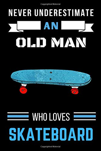 Never Underestimate An Old Man Who Loves Skateboard Notebook: Wide Ruled Notebook Gift For Skateboard Lovers - Perfect Notebook Gift for School, Home ... Diary - For Old Men Who Loves Skateboard