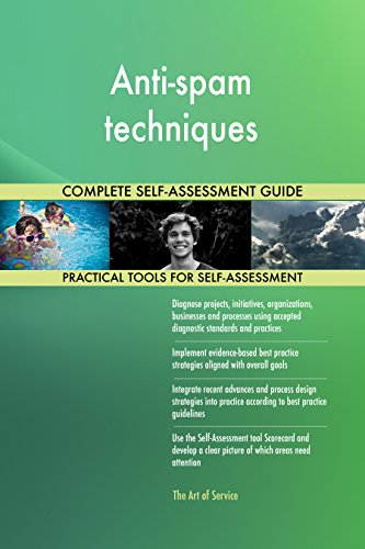 Anti-spam techniques All-Inclusive Self-Assessment - More than 680 Success Criteria, Instant Visual Insights, Comprehensive Spreadsheet Dashboard, Auto-Prioritized for Quick Results