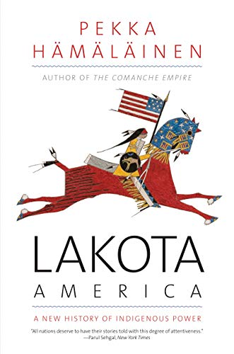 Compare Textbook Prices for Lakota America: A New History of Indigenous Power The Lamar Series in Western History Reprint Edition ISBN 9780300255256 by Hamalainen, Pekka