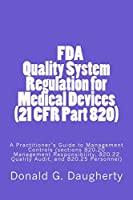 Fda Quality System Regulation for Medical Devices 21 Cfr Part 820: A Practitioner's Guide to Management Controls