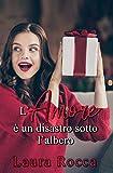 L'Amore è un disastro sotto l'albero (Falling In Love Vol. 2) (Italian Edition)