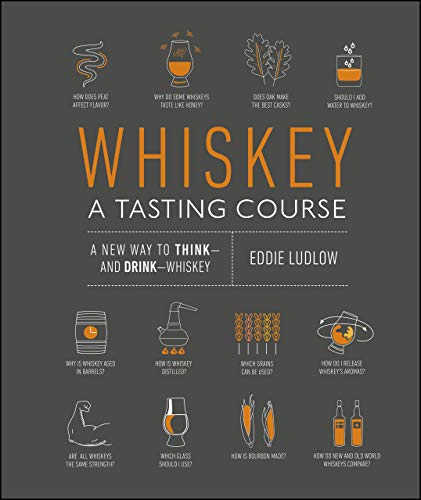 Whiskey: A Tasting Course: A new way to Think – and Drink – Whisky