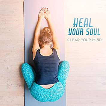 Heal Your Soul, Clear Your Mind: Yoga & Meditation Songs