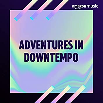 Adventures in Downtempo
