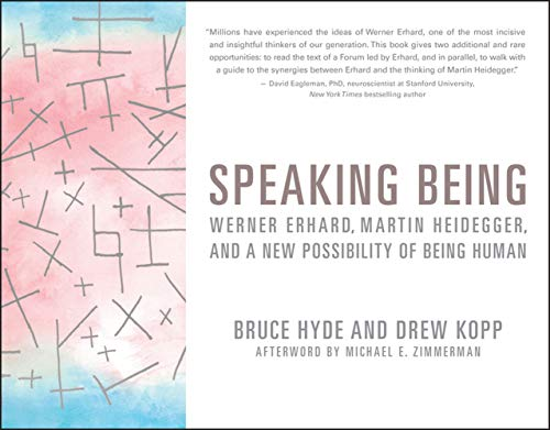 Speaking Being: Werner Erhard, Martin Heidegger, and a New Possibility of Being Human (English Edition)