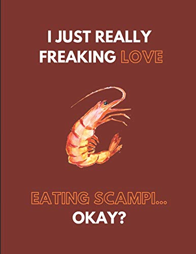 I Just Really Freaking Love Eating Scampi... Okay?: Lined Journal Notebook