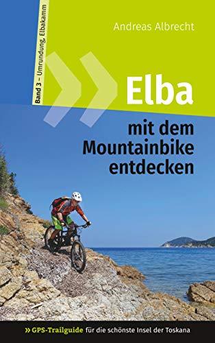 Elba mit dem Mountainbike entdecken 3 - GPS-Trailguide für die schönste Insel der Toskana: Band 3 - Umrundung, Elbakamm: Ringbuch (GPS Bikeguides für Mountainbiker - Elba) (German Edition)
