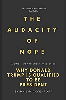 The Audacity Of Nope: Why Donald Trump Is Qualified To Be President