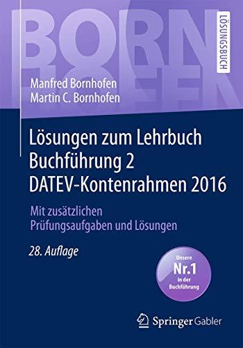 Lösungen zum Lehrbuch Buchführung 2 DATEV-Kontenrahmen 2016: Mit zusätzlichen Prüfungsaufgaben und Lösungen (Bornhofen Buchführung 2 LÖ)