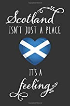 Scotland Isn't Just A Place It's A Feeling: 6x9 120 Page Scotland Travel Journal