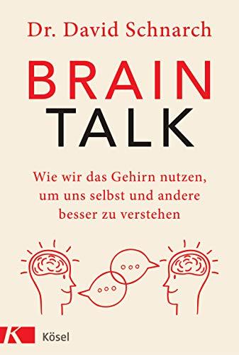 Brain Talk: Wie wir das Gehirn nutzen, um uns selbst und andere besser zu verstehen (German Edition)