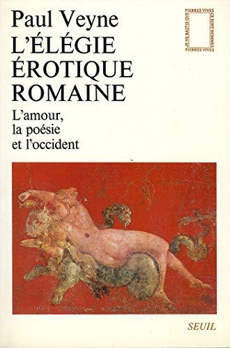 L'Elégie érotique romaine. L'amour, la poésie et l'Occident (Pierres vives) (French Edition)