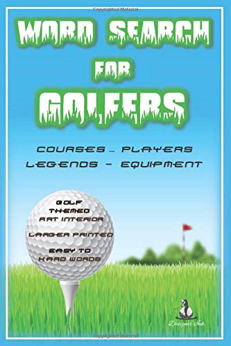 Word Search for Golfers: 101 Golf Puzzles & Solutions - PLAYERS, COURSES, EQUIPMENT, LEGENDS. Original Art Interior. Larger Print, Easy to Hard Words. Large Close Golf-Ball and Flag