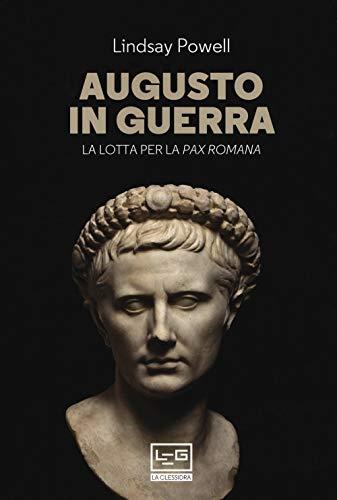 Augusto in guerra. La lotta per la «pax romana»