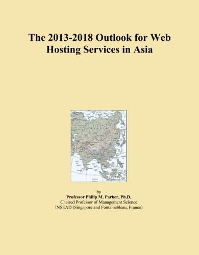 The 2013-2018 Outlook for Web Hosting Services in Asia