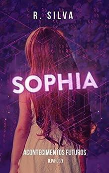 SOPHIA (Acontecimentos Futuros Livro 2) por [R.  Silva]