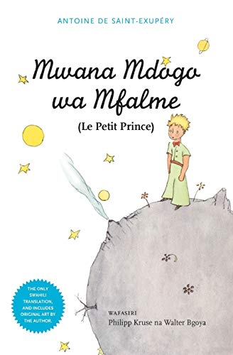 Compare Textbook Prices for Mwana Mdogo Wa Mfalme Le Petit Prince Swahili Edition  ISBN 9789987080359 by De Saint-Exupery, Antoine,Kruse, Philipp,Bgoya, Walter
