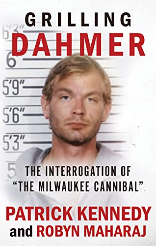 """GRILLING DAHMER: The Interrogation Of """"The Milwaukee Cannibal"""" by Kennedy, Patrick"""