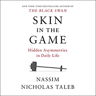 Skin in the Game     Hidden Asymmetries in Daily Life              Written by:                                                                                                                                 Nassim Nicholas Taleb                               Narrated by:                                                                                                                                 Joe Ochman                      Length: 8 hrs and 20 mins     111 ratings     Overall 4.4