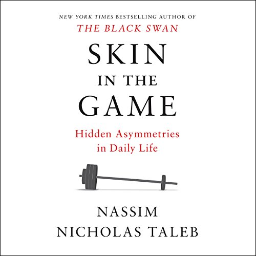 Skin in the Game     Hidden Asymmetries in Daily Life              By:                                                                                                                                 Nassim Nicholas Taleb                               Narrated by:                                                                                                                                 Joe Ochman                      Length: 8 hrs and 20 mins     3,089 ratings     Overall 4.2