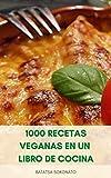 1000 Recetas Veganas En Un Libro De Cocina : Recetas Vegetarianas - 1000 Recetas Simples Y Fáciles Para Veganos - Recetas Para Dieta Vegetariana Y Vegana