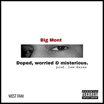 Doped, Worried & Misterious