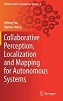 Collaborative Perception, Localization and Mapping for Autonomous Systems (Springer Tracts in Autonomous Systems, 2)