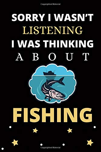 Sorry I wasn't listening I was thinking about Fishing: Blank Lined Fishing Diary Notebook, perfect gift for all Fishing fans and Fishing lovers