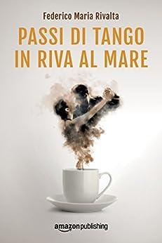 Passi di tango in riva al mare (Riccardo Ranieri Vol. 4) (Italian Edition) by [Federico Maria Rivalta]
