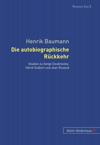 Die autobiographische Rückkehr. Studien zu Serge Doubrovsky, Hervé Guibert und Jean Rouaud