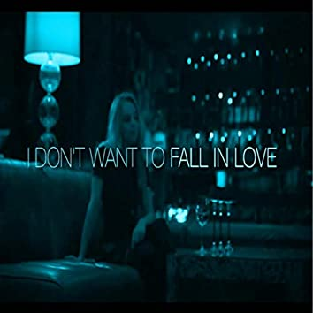 I Don't Want to Fall in Love