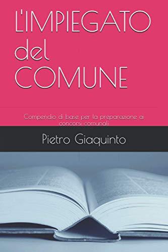 L'IMPIEGATO del COMUNE: Compendio di base per la preparazione ai concorsi comunali