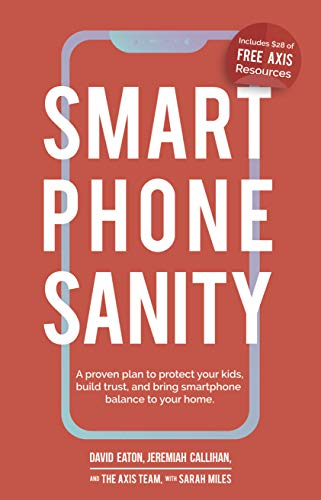 Smartphone Sanity: A proven plan to protect your kids, build trust ...