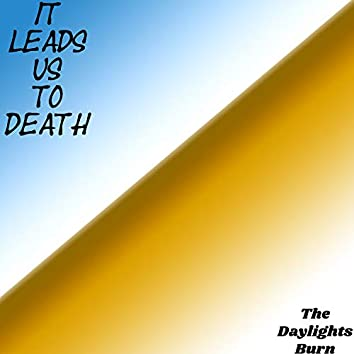 It Leads Us To Death