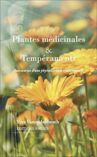 Plantes médicinales & Tempéraments - Aux sources d'une phytothérapie traditionnelle