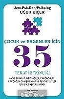Cocuk ve Ergenler Icin 35 Terapi Etkinligi Anne Babalar Egitimciler Psikologlar; Psikolojik Danismanlar ve Psikiyatristler Icin Bir Basvuru Kitabi