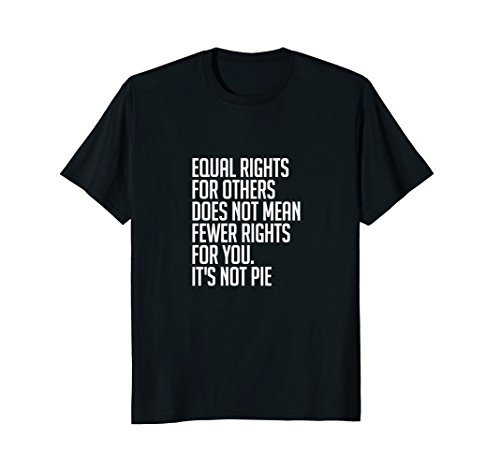 Equal Rights For Others It's Not Pie T-Shirt | Equality Tee