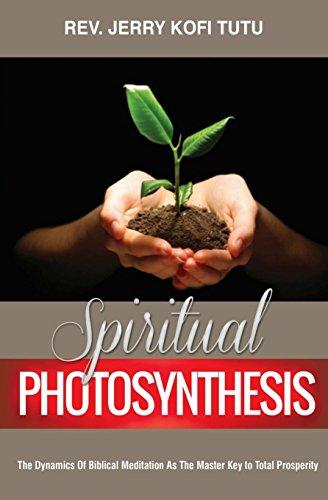 Book: Spiritual Photosynthesis - The dynamics of biblical meditation as the master key to total prosperity by Rev Jerry Kofi Tutu