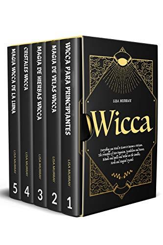 WICCA: Todo lo que Necesitas Saber para Convertirte en un Discípulo Wicca. Los Principios del Neo-Paganismo, Símbolos, Runas, Rituales y Hechizos. Qué son las Velas, las Hierbas y Cristales Mágicos