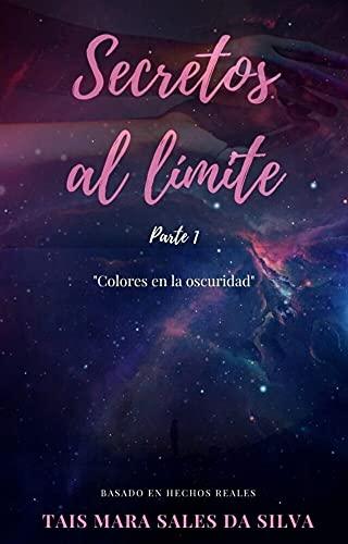 Secretos al límite Parte 1 : Colores en la oscuridad
